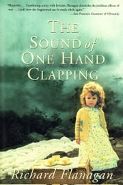 The Sound of One Hand Clapping ebook by Richard Flanagan