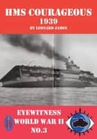 HMS Courageous 1939: Eyewitness World War II series ebook by Leonard James