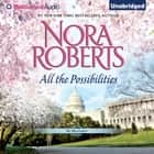 All the Possibilities audiobook by Nora Roberts