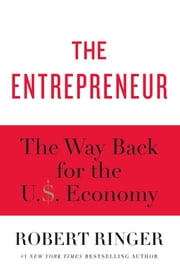 The Entrepreneur - The Way Back for the U.S. Economy ebook by Robert Ringer