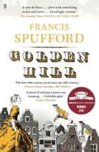 Golden Hill - 'My favourite book of the last 5 years'—Richard Osman ebook by Francis Spufford