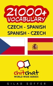 21000+ Czech - Spanish Spanish - Czech Vocabulary ebook by Gilad Soffer
