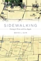 Sidewalking - Coming to Terms with Los Angeles ebook by David L. Ulin