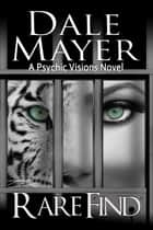 Rare Find - A Psychic Visions Novel ebook by Dale Mayer
