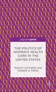 The Politics of Women's Health Care in the United States ebook by Marian Lief Palley,Howard A. Palley
