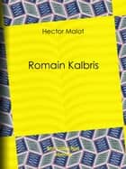 Romain Kalbris ebook by Émile Bayard, Hector Malot