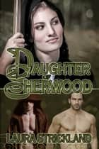 Daughter of Sherwood ebook by Laura Strickland