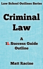 Criminal Law - A 1L Success Guide Outline ebook by Matt Racine