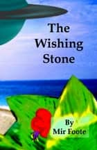 The Wishing Stone ebook by Mir Foote
