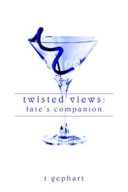 Twisted Views: Fate's Companion ebook by T Gephart