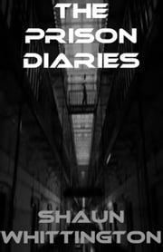 The Prison Diaries ebook by Shaun Whittington