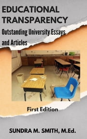 Educational Transparency: Outstanding University Articles and Essays ebook by Sundra M Smith
