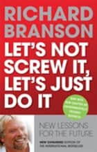 Let's Not Screw It, Let's Just Do It - New Lessons For the Future ebook by Richard Branson