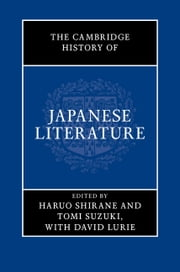 The Cambridge History of Japanese Literature ebook by Professor Haruo Shirane,Tomi Suzuki,Professor David Lurie