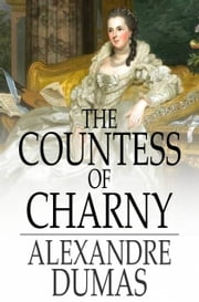 The Countess of Charny - Or, the Execution of King Louis XVI ebook by Alexandre Dumas,Henry Llewellyn Williams
