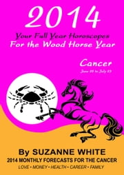 2014 Cancer Your Full Year Horoscopes For The Wood Horse Year ebook by Suzanne White