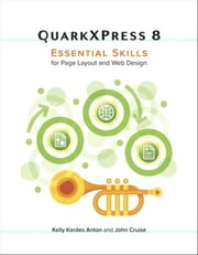 QuarkXPress 8: Essential Skills for Page Layout and Web Design ebook by Anton, Kelly Kordes