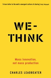 We-Think: Mass innovation, not mass production ebook by Charles Leadbeater