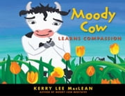 Moody Cow Learns Compassion ebook by Kerry Lee MacLean