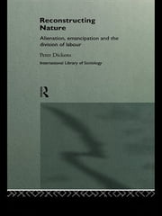 Reconstructing Nature - Alienation, Emancipation and the Division of Labour ebook by Peter Dickens