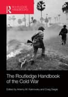 The Routledge Handbook of the Cold War ebook by Artemy M. Kalinovsky,Craig Daigle