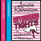 Withering Tights (The Misadventures of Tallulah Casey, Book 1) audiobook by Louise Rennison
