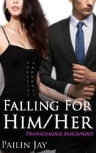 Falling for Her/Him Transgender Sexcapades ebook by Pailin Jay