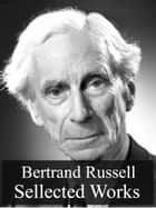 Selected Works of Bertrand Russell ebook by