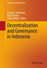 Decentralization and Governance in Indonesia ebook by Ronald L. Holzhacker,Rafael Wittek,Johan Woltjer