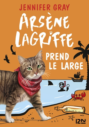 Arsène Lagriffe prend le large - tome 04 ebook by Jennifer GRAY