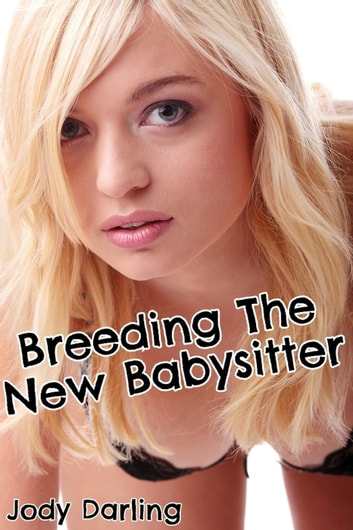 Breeding the New Babysitter (Breeding and Pregnancy Erotica) ebook by Jody Darling
