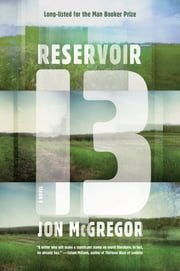 Reservoir 13 - A Novel ebook by Jon McGregor