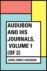 Audubon and his Journals, Volume 1 (of 2) ebook by John James Audubon