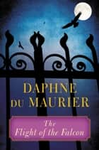 The Flight of the Falcon ebook by Daphne du Maurier