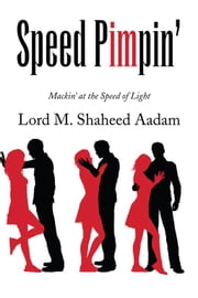 Speed Pimpin' - Mackin' at the Speed of Light ebook by Lord M. Shaheed Aadam