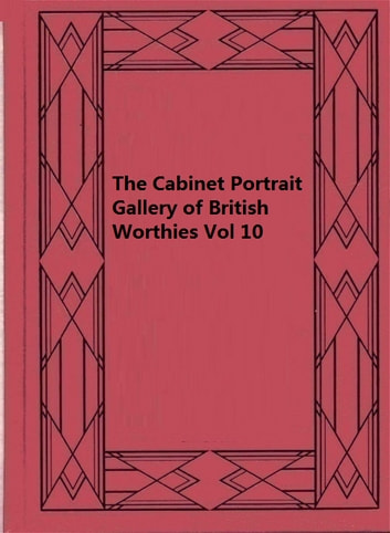 The Cabinet Portrait Gallery of British Worthies Vol 10 ebook by C. Cox