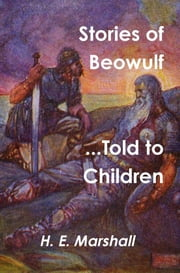 Stories of Beowulf Told to Children ebook by H. E. Marshall