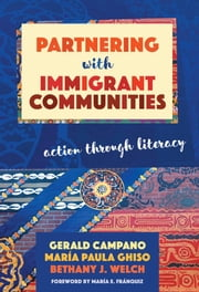 Partnering with Immigrant Communities - Action Through Literacy ebook by Gerald Campano,María Paula Ghiso,Bethany J. Welch
