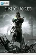 Dishonored - Strategy Guide ebook by GamerGuides.com