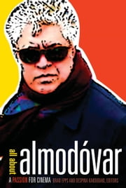 All about Almodóvar - A Passion for Cinema ebook by Brad Epps,Despina Kakoudaki