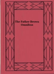 The Father Brown Omnibus ebook by G. K. Chesterton