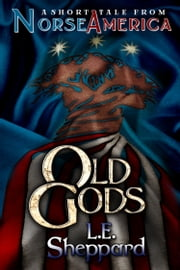 A Short Tale From Norse America: Old Gods ebook by L. E. Sheppard,Colin Taber