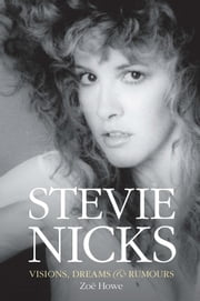Stevie Nicks: Visions, Dreams and Rumors ebook by Zoë Howe