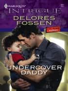 Undercover Daddy ebook by Delores Fossen