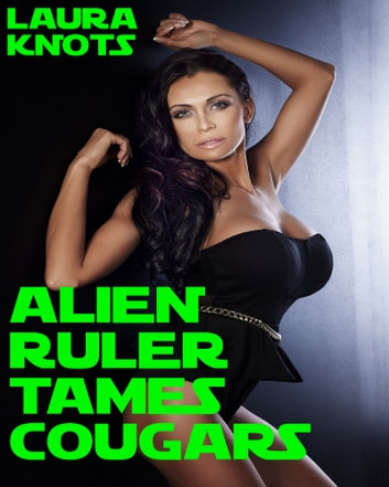 Alien Ruler Tames Cougars ebook by Laura Knots