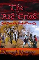 The Red Triad: Book Three of the Triads of Tir na n'Og ebook by Darragh Metzger