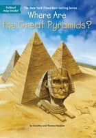 Where Are the Great Pyramids? ebook by Dorothy Hoobler,Thomas Hoobler,Jerry Hoare