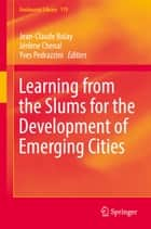 Learning from the Slums for the Development of Emerging Cities ebook by Jean-Claude Bolay, Yves Pedrazzini, Jérôme Chenal