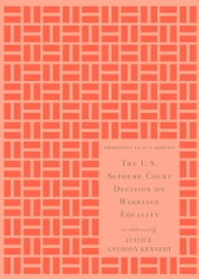 The U.S. Supreme Court Decision on Marriage Equality, Gift Edition - As Delivered by Justice Anthony Kennedy ebook by Anthony M. Kennedy