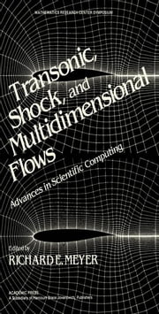 Transonic, Shock, and Multidimensional Flows: Advances in Scientific Computing ebook by Meyer, Richard E.